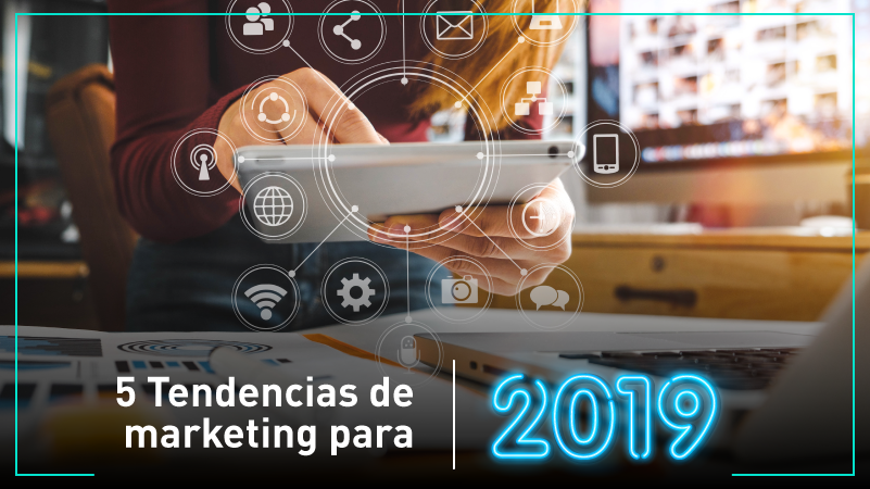5 Tendencias de marketing para 2019